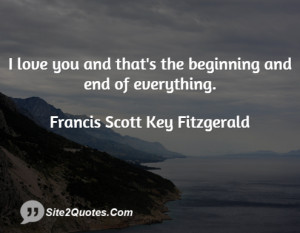 love you and thats the beginning ... - Francis Scott Key Fitzgerald