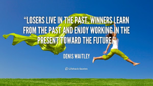 quote-Denis-Waitley-losers-live-in-the-past-winners-learn-125292.png