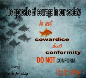 ... our society is not cowardice but conformity. Rollo May #quote #taolife
