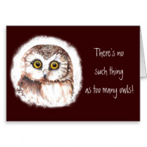 There's no such thing as too many owls, Quote Greeting Card