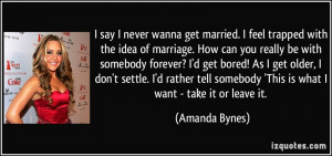 say I never wanna get married. I feel trapped with the idea of ...