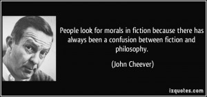 ... always been a confusion between fiction and philosophy. - John Cheever
