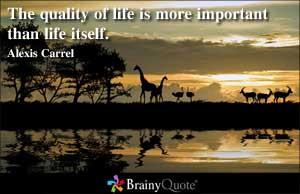 The quality of life is more important than life itself.