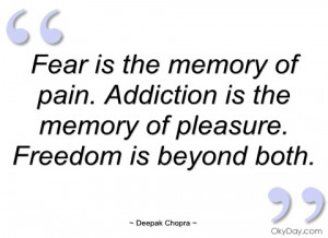 fear is the memory of pain deepak chopra