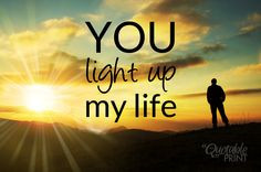 You light up my life.' #Lifequote #inspiration More
