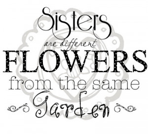 hope you're lucky enough to have a sister.