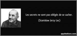 Les secrets ne sont pas obligés de se cacher. - Stanisław Jerzy Lec