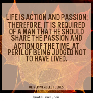 Passion For Life Quotes life is action and passion;