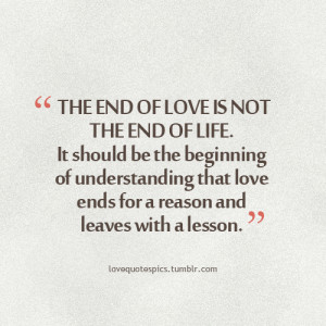 The end of love is not the end of life. It should be the beginning of ...