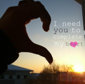 "Need You To Complete My Heart""~Missing You Quote"