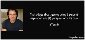 That adage about genius being 5 percent inspiration and 95 ...