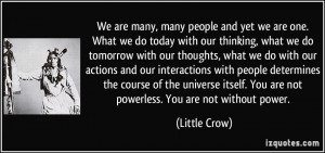 We are many, many people and yet we are one. What we do today with our ...