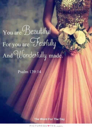 You are beautiful for you are fearfully and wonderfully made Picture ...