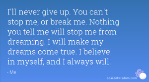 ll never give up. You can't stop me, or break me. Nothing you tell ...