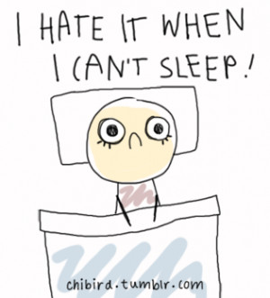 hate it when I can't sleep.
