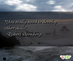 You really need to develop other skills .