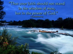 "... no stand In the wisdom of men,but in the power of God"" ~ Faith Quote"