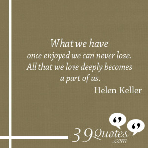 What-we-have-once-enjoyed-we-can-never-lose.-All-that-we-love-deeply ...