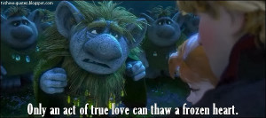Frozen - Quote - Only an act of true love can thaw a frozen heart