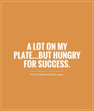 Success Quotes Hungry Quotes