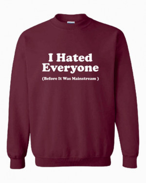 sweater i hate everyone burgundy quote on it edit tags