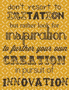 imitation is NOT the highest form of flattery. love this quote and ...