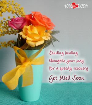 ... Healing thoughts Your Way For a Speedy Recovery ~ Get Well Soon Quote