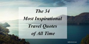 The 34 Most Inspirational Travel Quotes of All Time