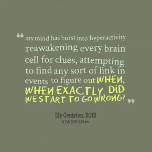 Quotes Picture: my mind has burst into hyperactivity reawakening every ...