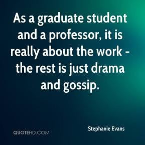 ... , it is really about the work - the rest is just drama and gossip