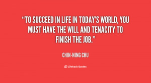 To succeed in life in today's world, you must have the will and ...