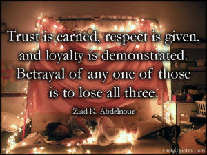 Trust is earned, respect is given, and loyalty is demonstrated ...