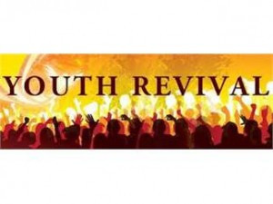 ... Youth Revival beginning Monday, March 17, 2014 through Wednesday