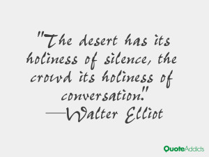 walter elliot quotes the desert has its holiness of silence the crowd ...