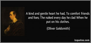 kind and gentle heart he had, To comfort friends and foes; The naked ...