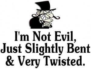not evil, just slightly bent & very twisted. Via FB/Shut Up I'm ...
