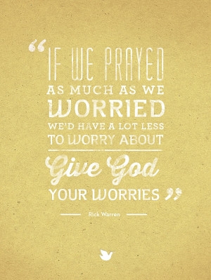... Words collection: Quote #9} Give God Your Worries, Rick Warren