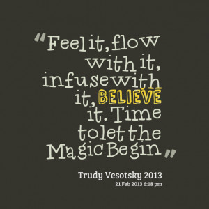 Quotes Picture: feel it, flow with it, infuse with it, believe it time ...