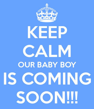 KEEP CALM OUR BABY BOY IS COMING SOON!!!Baby Boy