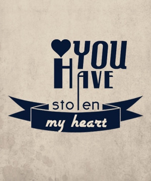 You Have Stolen My Heart Quotes You have stolen my heart