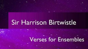 Image for Sir Harrison Birtwistle: Verses for Ensembles