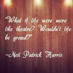 Neil Patrick Harris - Tony Awards. Couldn't have said it better myself ...