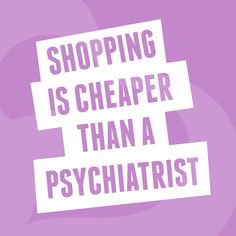 Shopping quotes like this definitely make sense to us! More