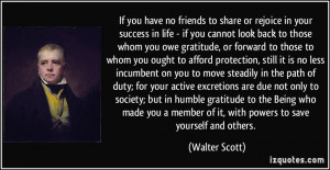 If you have no friends to share or rejoice in your success in life ...