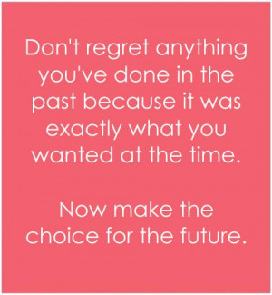 Don't Regret Anything In The Past
