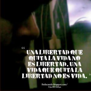 Quotes Picture: una libertad que quita la vida no es libertad una vida ...