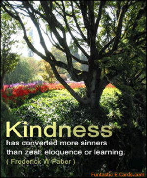... More Sinners Than Zeal Eloquence or Learning ~ Kindness Quote