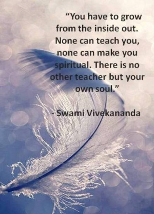 ... can make you spiritual. There is no other teacher but your own soul