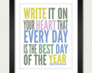 Inspirational Quotes / Write it on your Heart that Every Day is the ...