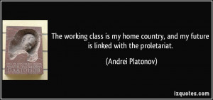 The working class is my home country, and my future is linked with the ...